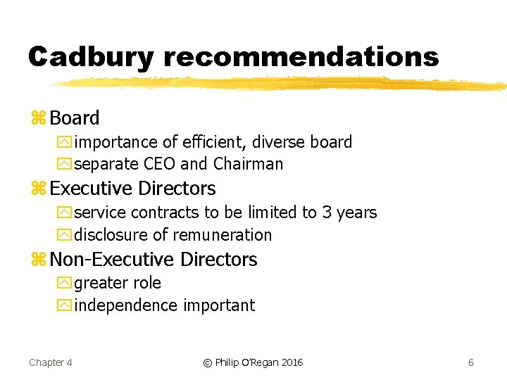 Cadbury recommendations z Board yimportance of efficient, diverse board yseparate CEO and Chairman z