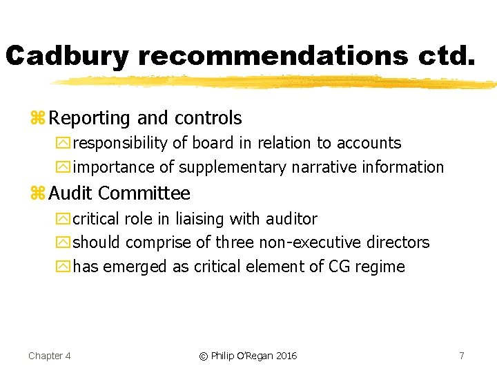 Cadbury recommendations ctd. z Reporting and controls yresponsibility of board in relation to accounts