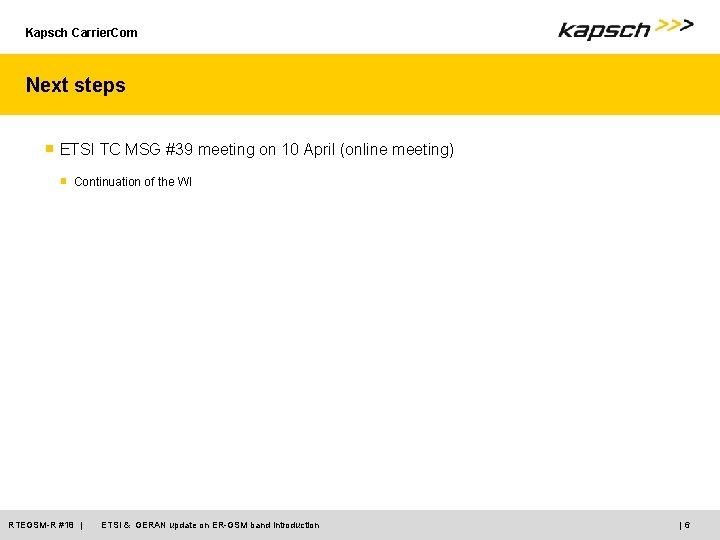 Kapsch Carrier. Com Next steps ■ ETSI TC MSG #39 meeting on 10 April