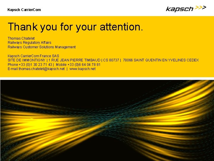 Kapsch Carrier. Com Thank you for your attention. Thomas Chatelet Railways Regulatory Affairs Railways