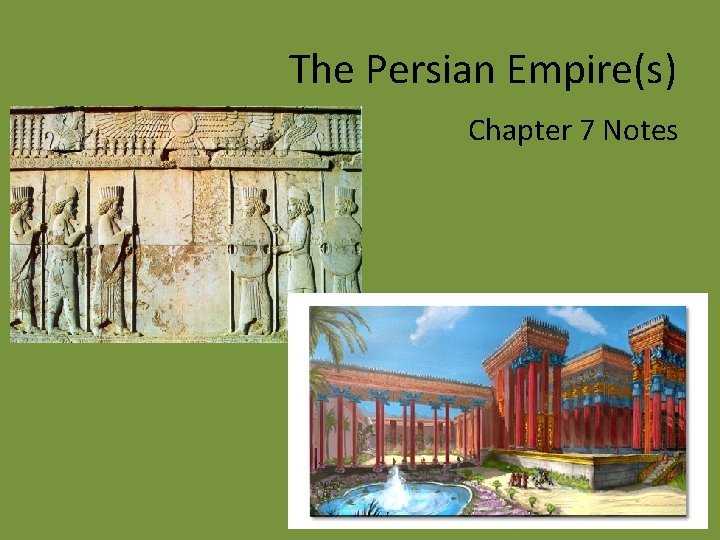 The Persian Empire(s) Chapter 7 Notes
