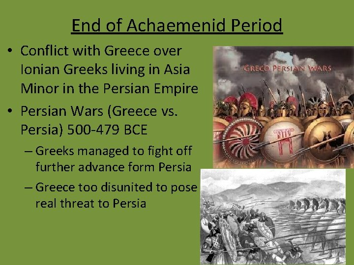 End of Achaemenid Period • Conflict with Greece over Ionian Greeks living in Asia
