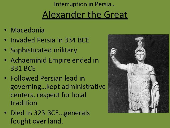 Interruption in Persia… Alexander the Great Macedonia Invaded Persia in 334 BCE Sophisticated military