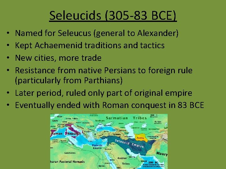 Seleucids (305 -83 BCE) Named for Seleucus (general to Alexander) Kept Achaemenid traditions and