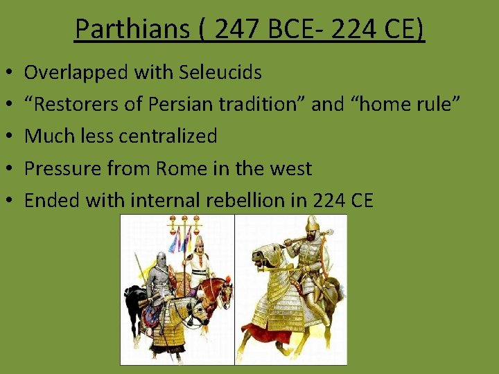 """Parthians ( 247 BCE- 224 CE) • • • Overlapped with Seleucids """"Restorers of"""