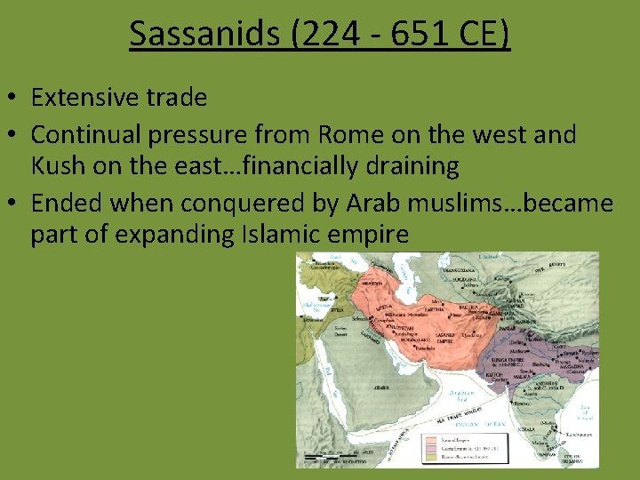 Sassanids (224 - 651 CE) • Extensive trade • Continual pressure from Rome on