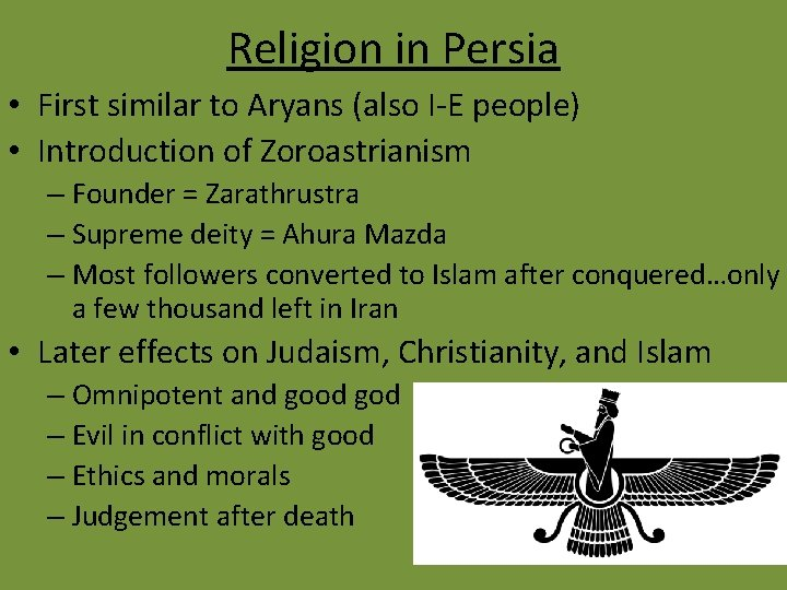 Religion in Persia • First similar to Aryans (also I-E people) • Introduction of