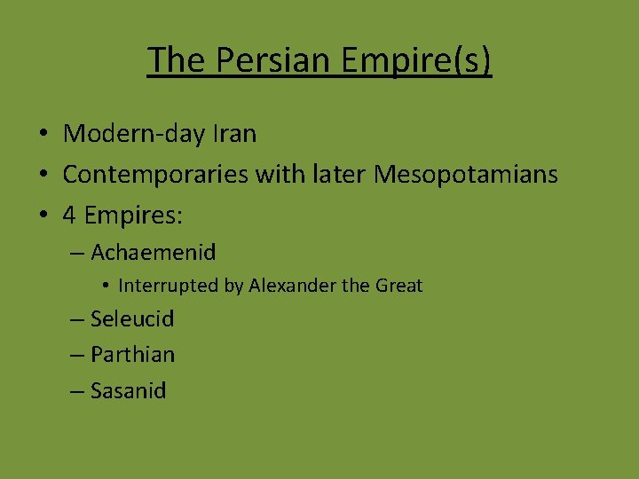The Persian Empire(s) • Modern-day Iran • Contemporaries with later Mesopotamians • 4 Empires: