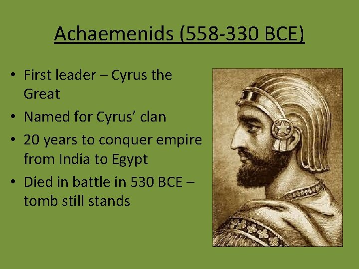 Achaemenids (558 -330 BCE) • First leader – Cyrus the Great • Named for