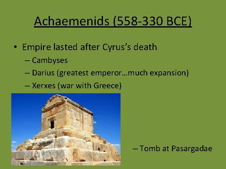 Achaemenids (558 -330 BCE) • Empire lasted after Cyrus's death – Cambyses – Darius