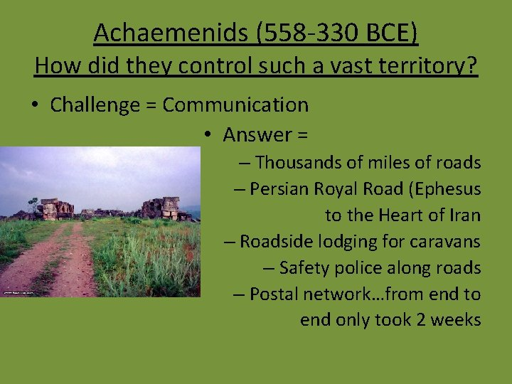Achaemenids (558 -330 BCE) How did they control such a vast territory? • Challenge