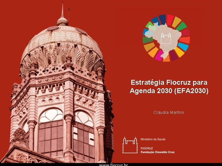 Estratégia Fiocruz para Agenda 2030 (EFA 2030) BY JUSTIN P. HOPKINS Cláudia Martins