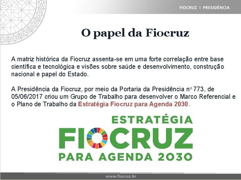 Fiocruz Historical Matrix O papel da Fiocruz A matriz histórica da Fiocruz assenta-se em