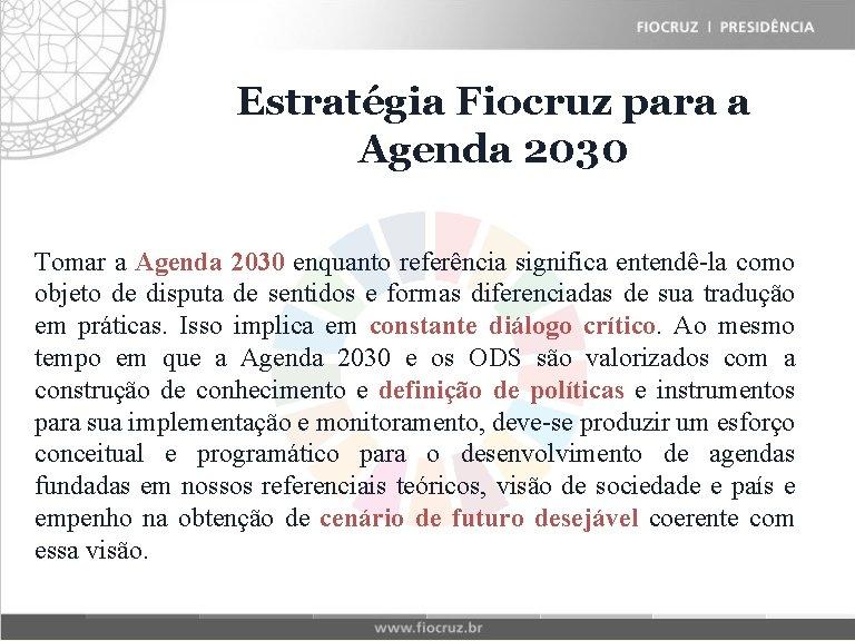 Estratégia Fiocruz para a Fiocruz Historical Matrix Agenda 2030 Tomar a Agenda 2030 enquanto