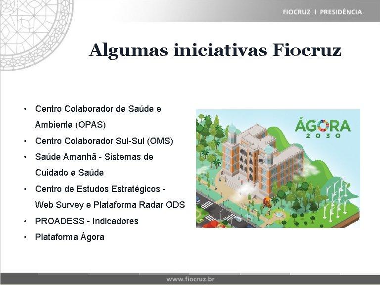 Algumas Fiocruz iniciativas Historical Matrix • Centro Colaborador de Saúde e Ambiente (OPAS) The