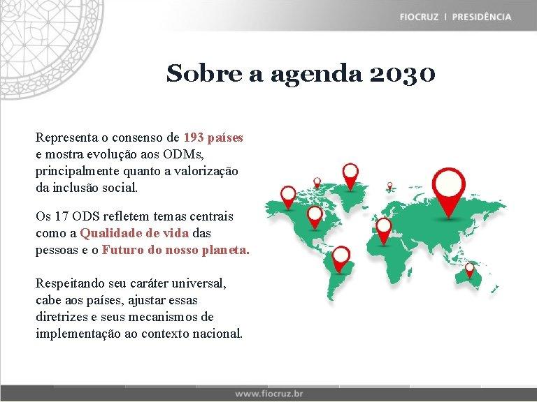 Fiocruz Sobre Historical a agenda Matrix 2030 Representa o consenso de 193 países e