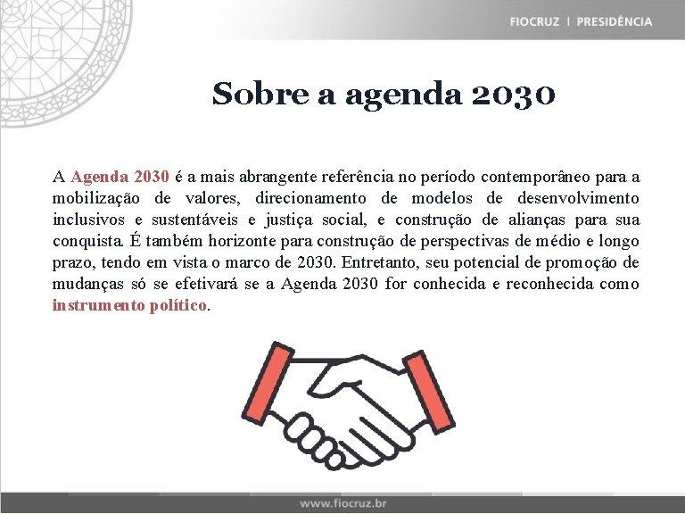 Fiocruz Sobre Historical a agenda Matrix 2030 A Agenda 2030 é a mais abrangente