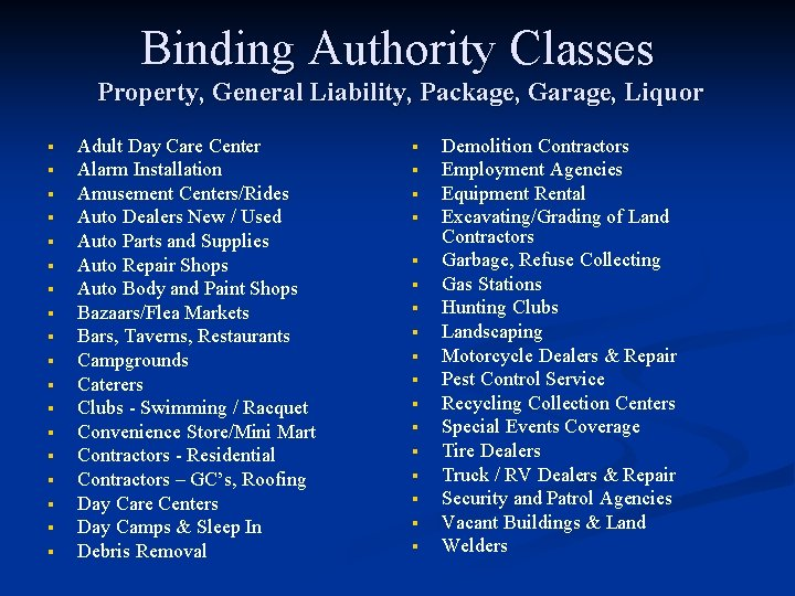 Binding Authority Classes Property, General Liability, Package, Garage, Liquor § § § § §