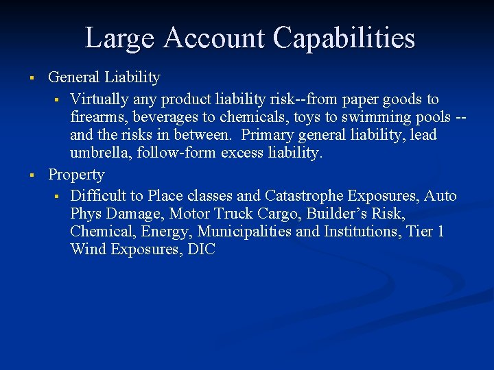 Large Account Capabilities § § General Liability § Virtually any product liability risk--from paper