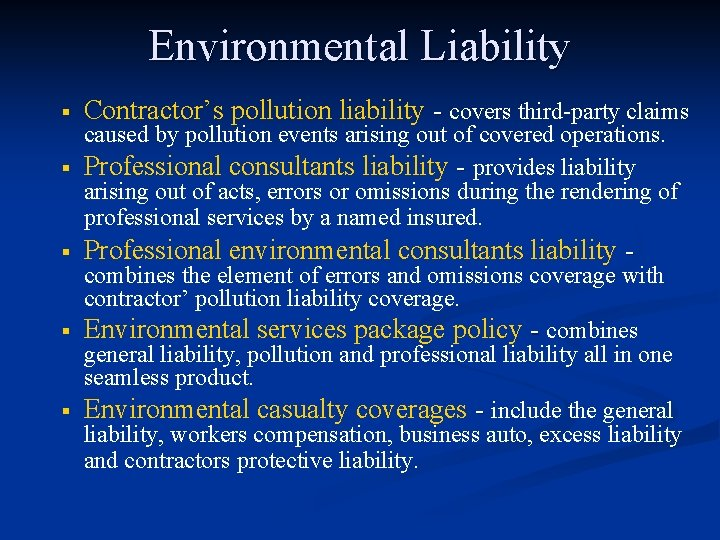 Environmental Liability § Contractor's pollution liability - covers third-party claims § Professional environmental consultants