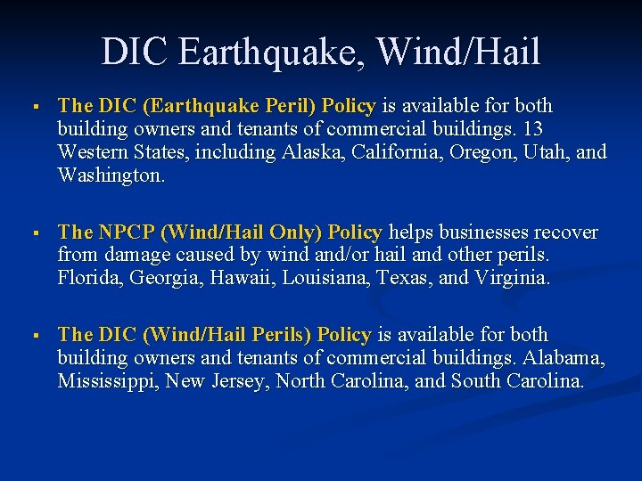 DIC Earthquake, Wind/Hail § The DIC (Earthquake Peril) Policy is available for both building