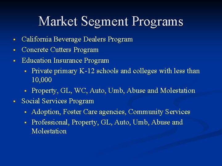 Market Segment Programs § § California Beverage Dealers Program Concrete Cutters Program Education Insurance