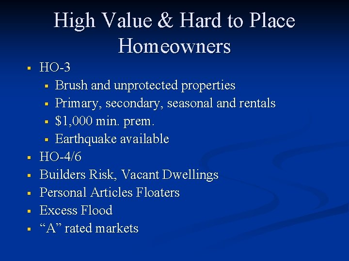 High Value & Hard to Place Homeowners § § § HO-3 § Brush and