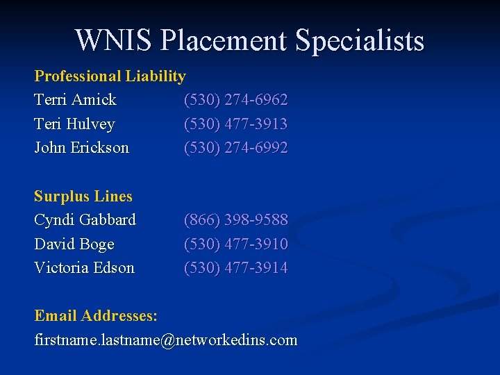 WNIS Placement Specialists Professional Liability Terri Amick (530) 274 -6962 Teri Hulvey (530) 477