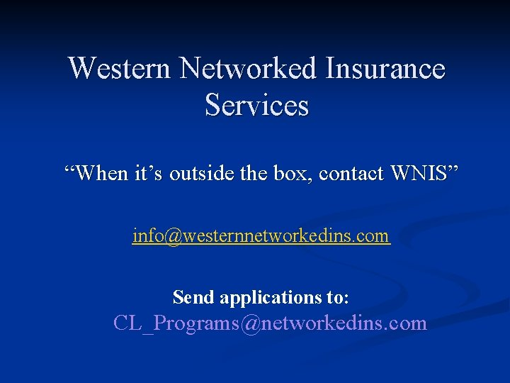 """Western Networked Insurance Services """"When it's outside the box, contact WNIS"""" info@westernnetworkedins. com Send"""