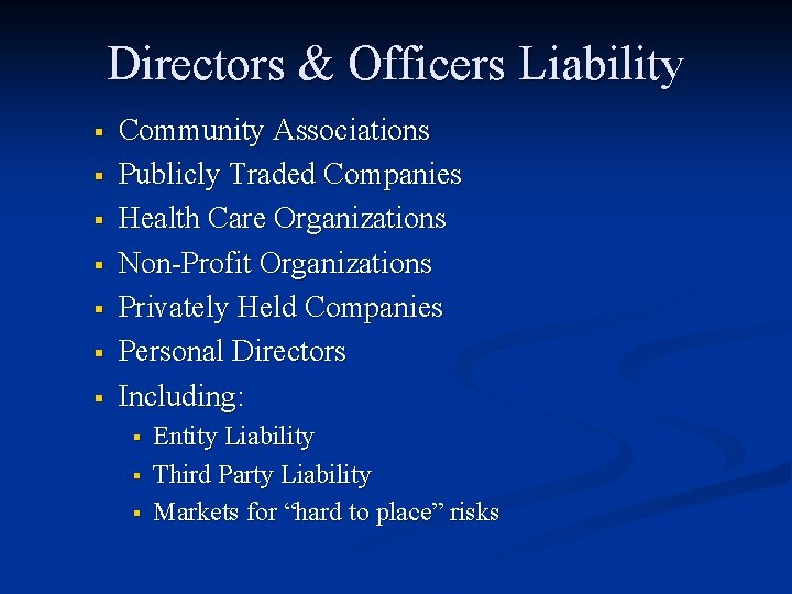 Directors & Officers Liability § § § § Community Associations Publicly Traded Companies Health