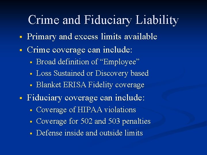 Crime and Fiduciary Liability § § Primary and excess limits available Crime coverage can