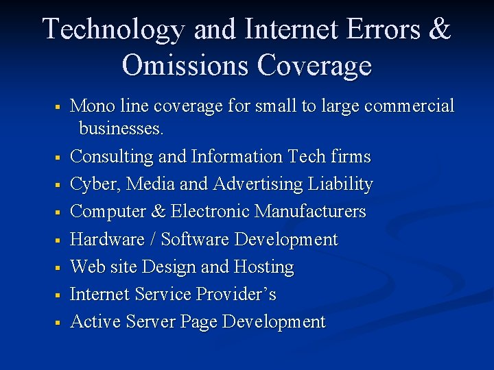 Technology and Internet Errors & Omissions Coverage § § § § Mono line coverage