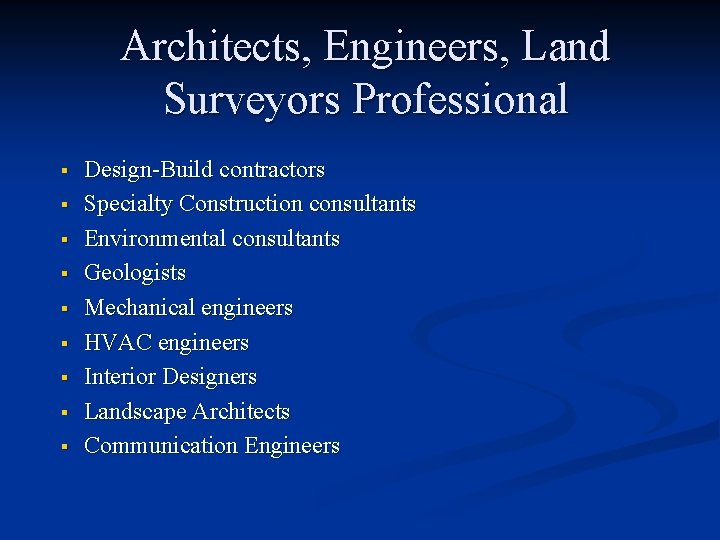 Architects, Engineers, Land Surveyors Professional § § § § § Design-Build contractors Specialty Construction