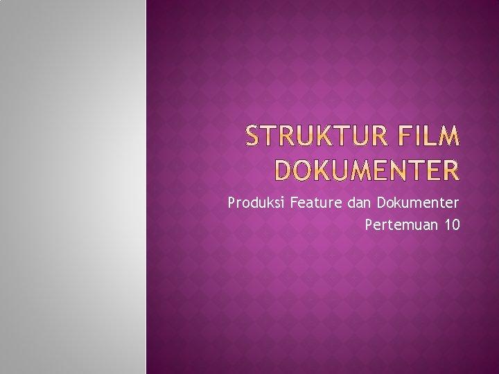 Produksi Feature dan Dokumenter Pertemuan 10