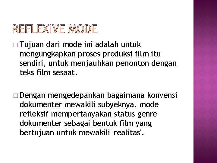 � Tujuan dari mode ini adalah untuk mengungkapkan proses produksi film itu sendiri, untuk