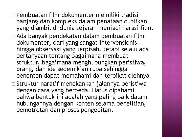 � Pembuatan film dokumenter memiliki tradisi panjang dan kompleks dalam penataan cuplikan yang diambil