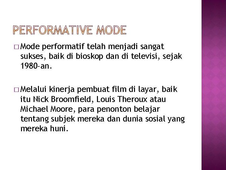 � Mode performatif telah menjadi sangat sukses, baik di bioskop dan di televisi, sejak