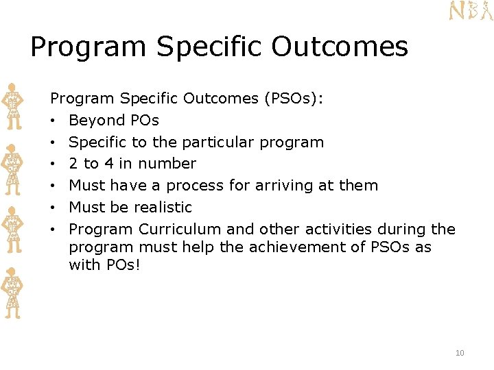 Program Specific Outcomes (PSOs): • Beyond POs • Specific to the particular program •