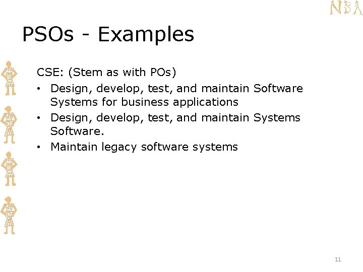 PSOs - Examples CSE: (Stem as with POs) • Design, develop, test, and maintain