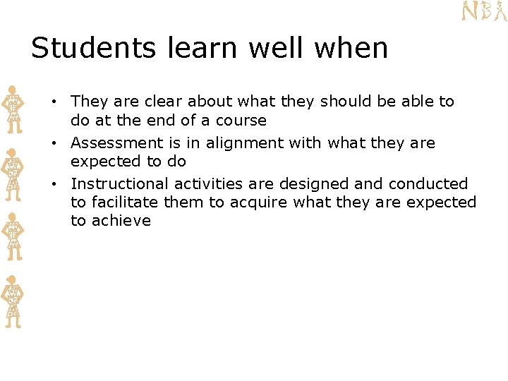 Students learn well when • They are clear about what they should be able