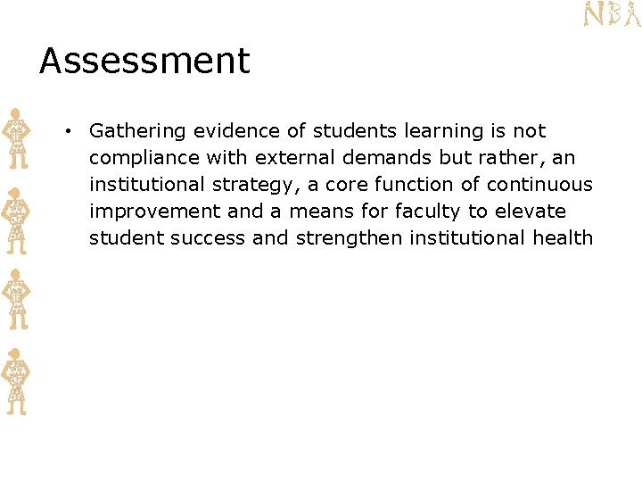 Assessment • Gathering evidence of students learning is not compliance with external demands but