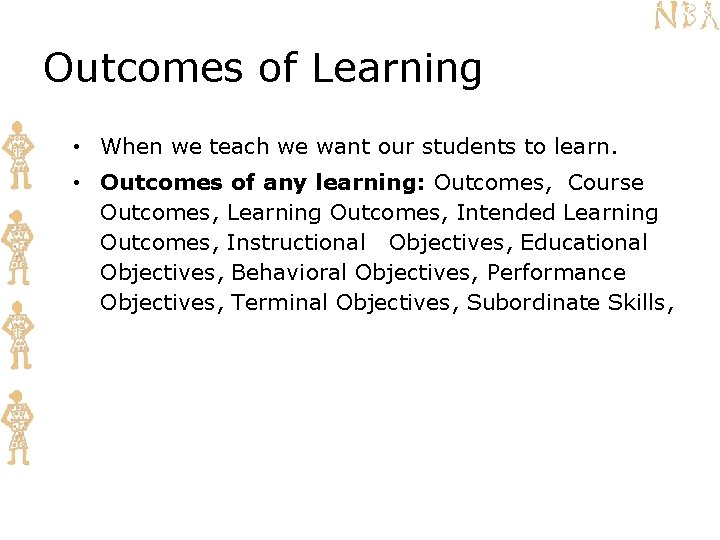 Outcomes of Learning • When we teach we want our students to learn. •