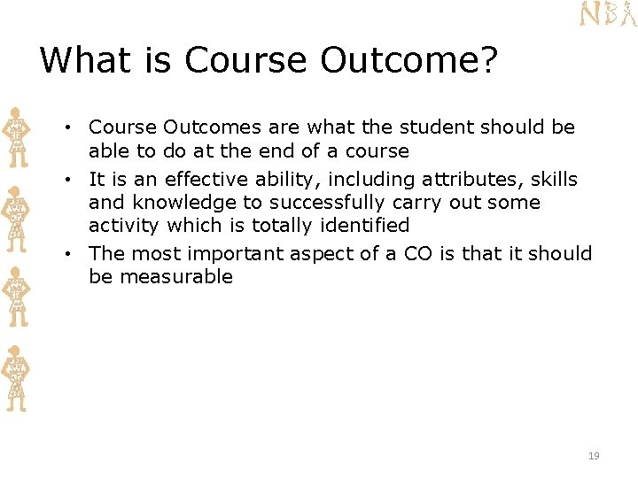 What is Course Outcome? • Course Outcomes are what the student should be able