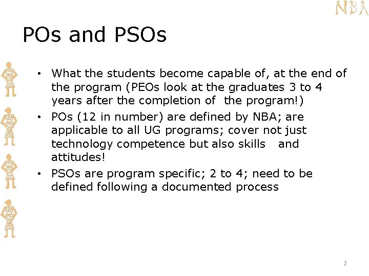 POs and PSOs • What the students become capable of, at the end of