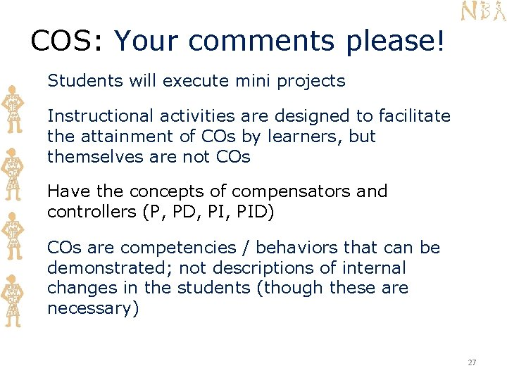 COS: Your comments please! Students will execute mini projects Instructional activities are designed to