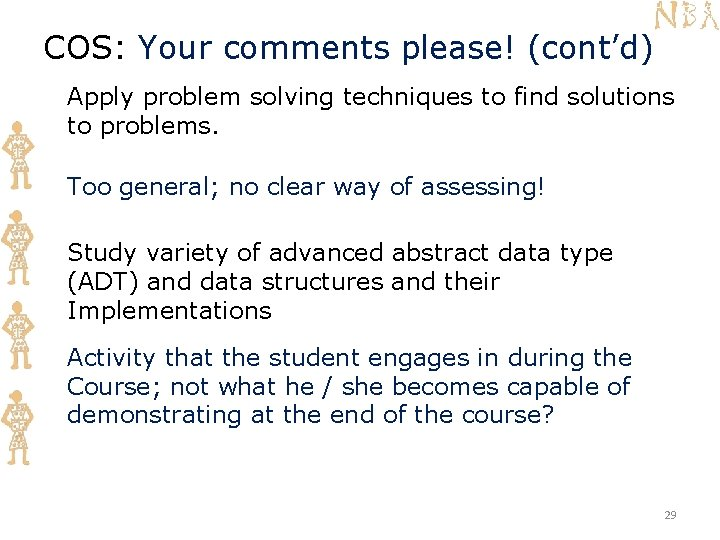 COS: Your comments please! (cont'd) Apply problem solving techniques to find solutions to problems.