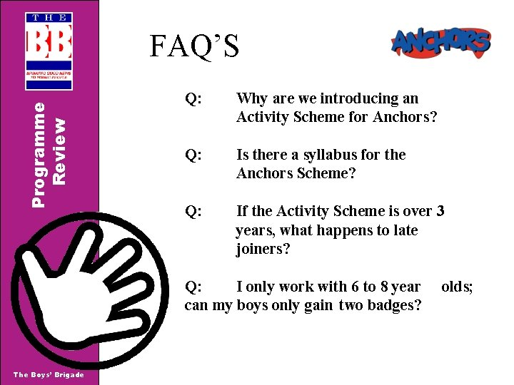 Programme Review FAQ'S Q: Why are we introducing an Activity Scheme for Anchors? Q: