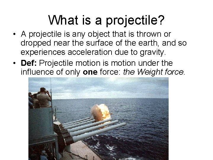 What is a projectile? • A projectile is any object that is thrown or