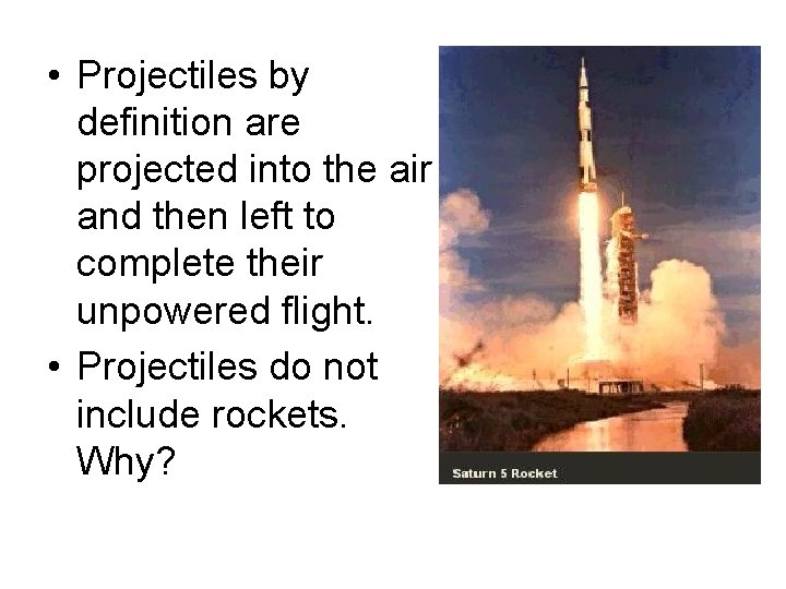 • Projectiles by definition are projected into the air and then left to