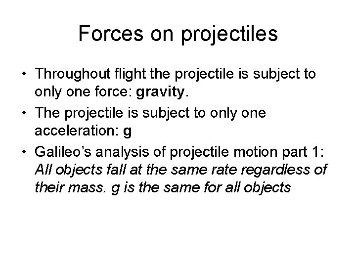 Forces on projectiles • Throughout flight the projectile is subject to only one force: